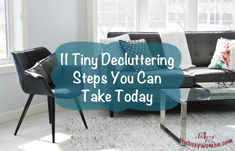 11 Tiny Decluttering Steps You Can Take Today on thebusywoman.com