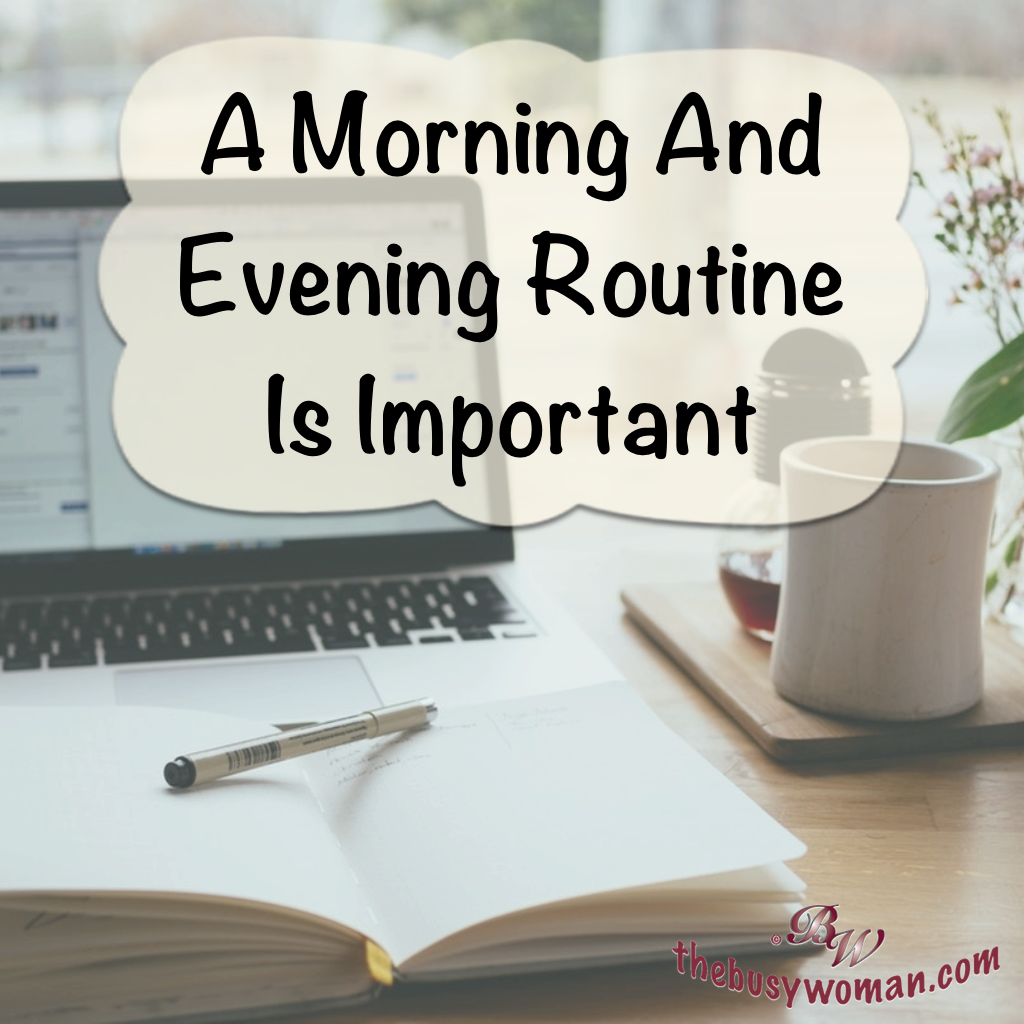 A Morning and Evening Routine Is Important on thebusywoman.com