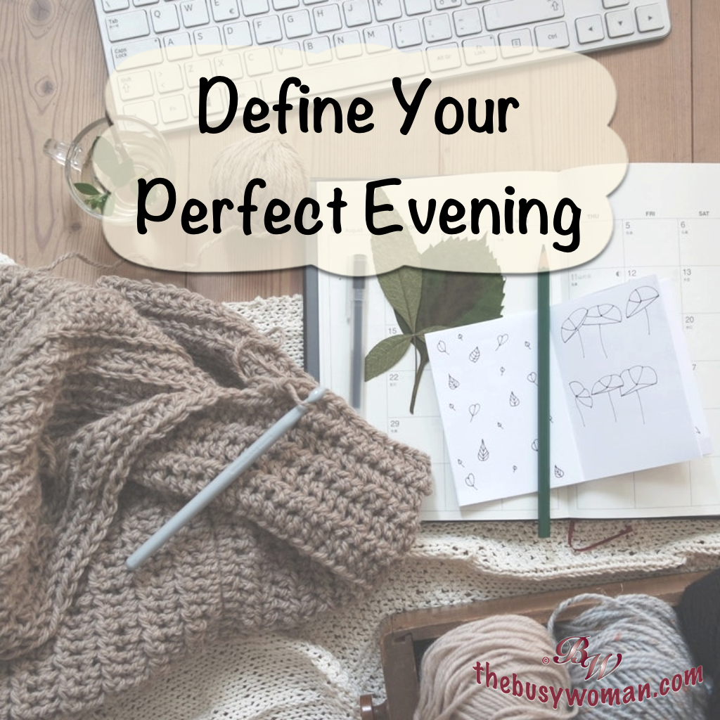 Define Your Perfect Evening - Nightly Routine on thebusywoman.com