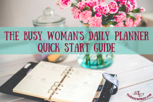 The Busy Woman's Daily Planner Quick Start Guide by thebusywoman.com