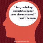 Are You Fed Up Enough? Time To Put Your Foot Down. by Susie The Busy Woman thebusywoman.com