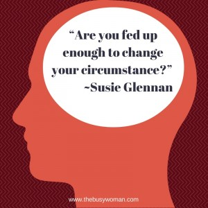 Are You Fed Up Enough? Time To Put Your Foot Down. by Susie The Busy Woman www.thebusywoman.com