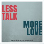 less talk more love on thebusywoman.com