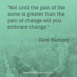 not until the pain - dave ramsey on www.thebusywoman.com