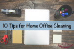 10 Tips for Home Office Cleaning by Susie Glennan thebusywoman.com