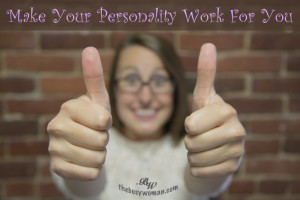 Make Your Personality Work For You by The Busy Woman thebusywoman.com