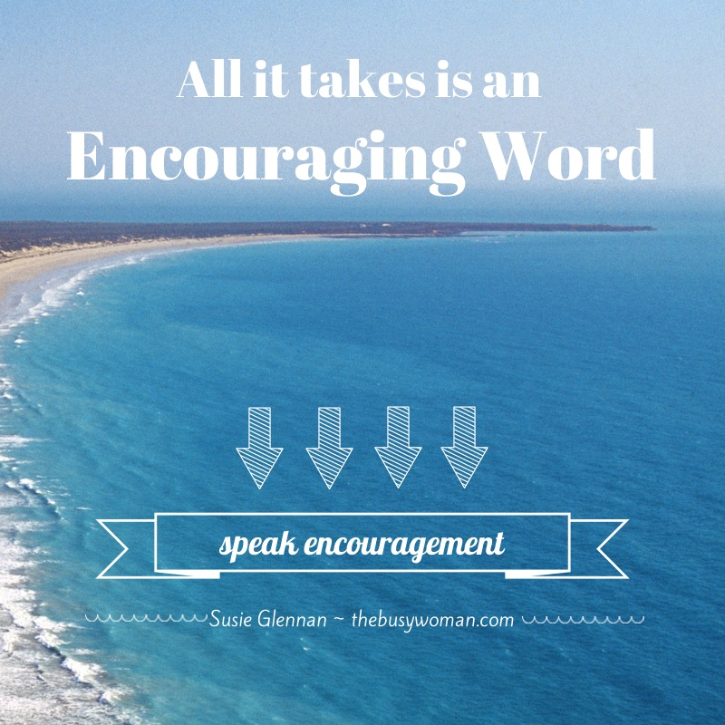All it Takes is an Encouraging Word by Susie Glennan thebusywoman.com