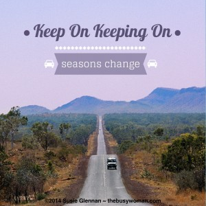 Keep On Keeping On by Susie Glennan The Busy Woman thebusywoman.com