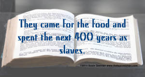 They came for the food and spent the next 400 years as slaves by Susie Glennan www.thebusywoman.com
