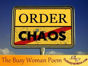 Busy Woman Poem order and chaos by thebusywoman.com
