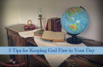 5 Tips for Keeping God First in Your Day by Susie Glennan thebusywoman.com