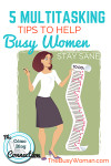 Five multitasking tips to help busy women stay sane by Katie Hornor for TheBusyWoman.com