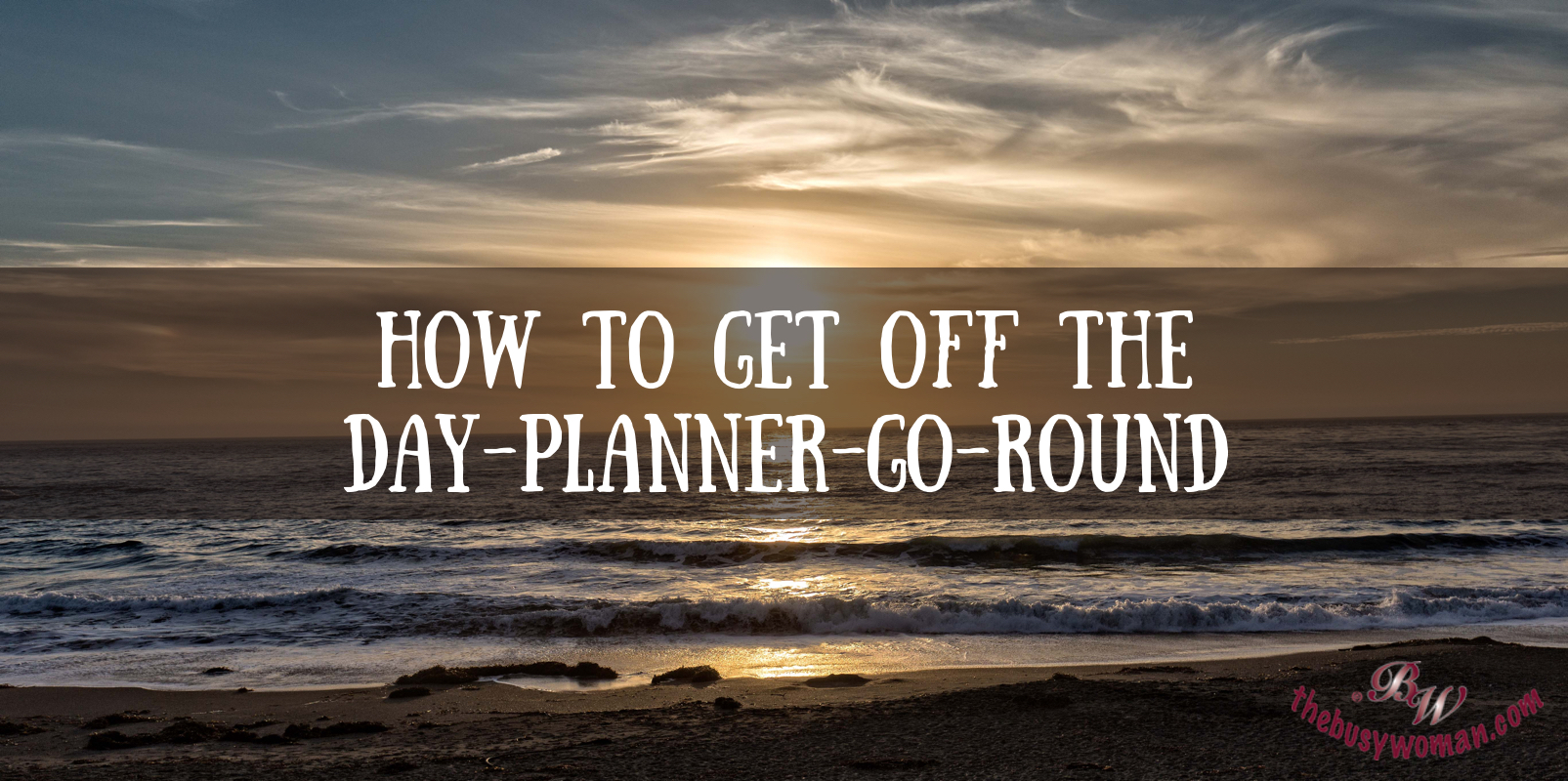 How To Get Off The Day Planner Go Round