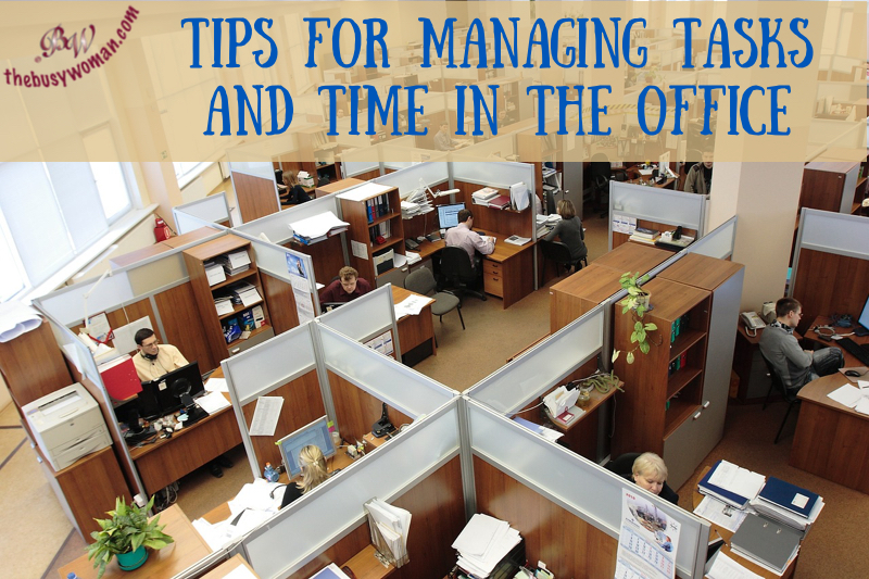 Tips for Managing Tasks and Time in the Office by thebusywoman.com