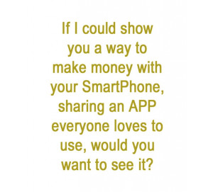If I could show you a way to make money with your smart phone