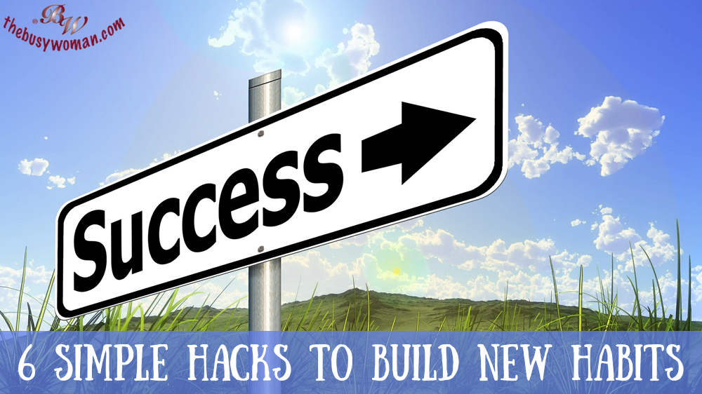 6 Simple Hacks To Build New Habits on thebusywoman.com