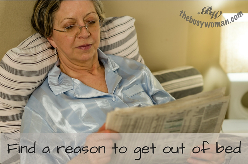 Find a reason to get out of bed by Susie thebusywoman.com on The Benefits of a routine before Retirement