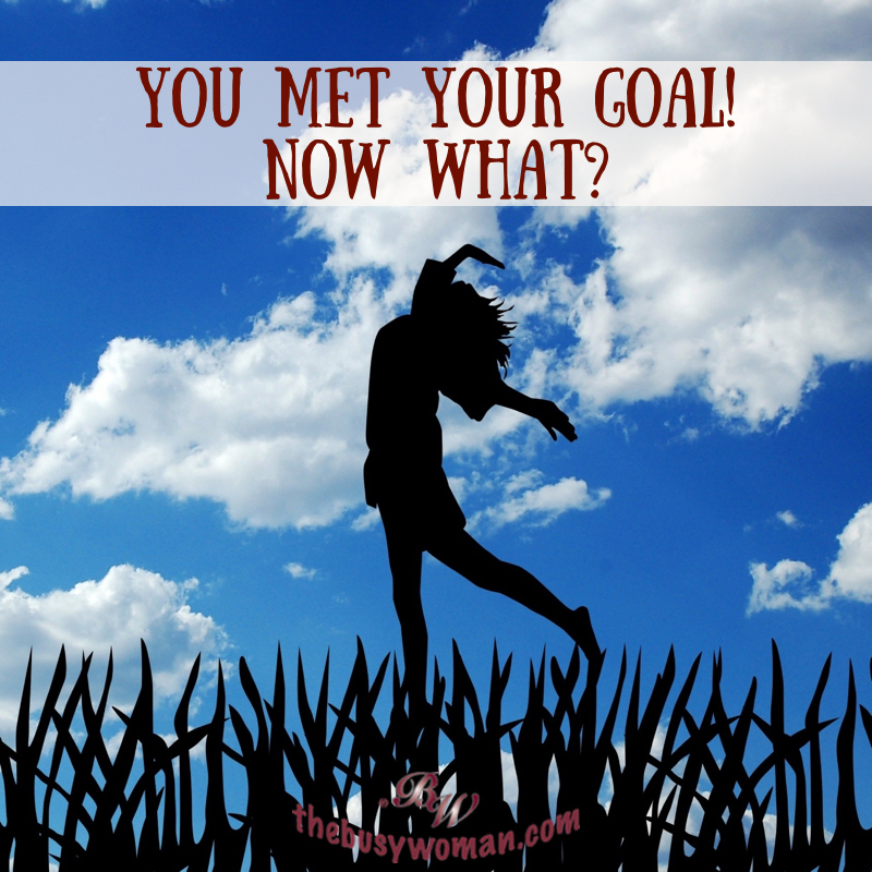 You met your goal, now what on thebusywoman.com