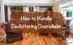 How to Handle Decluttering Overwhelm- Decluttering Series #5