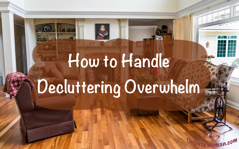 How to Handle Decluttering Overwhelm on thebusywoman.com
