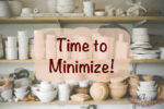 Time to Minimize – Decluttering Series #1