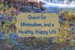 Quest for Minimalism, and a Healthy, Happy Life