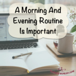 A Morning And Evening Routine Is Important