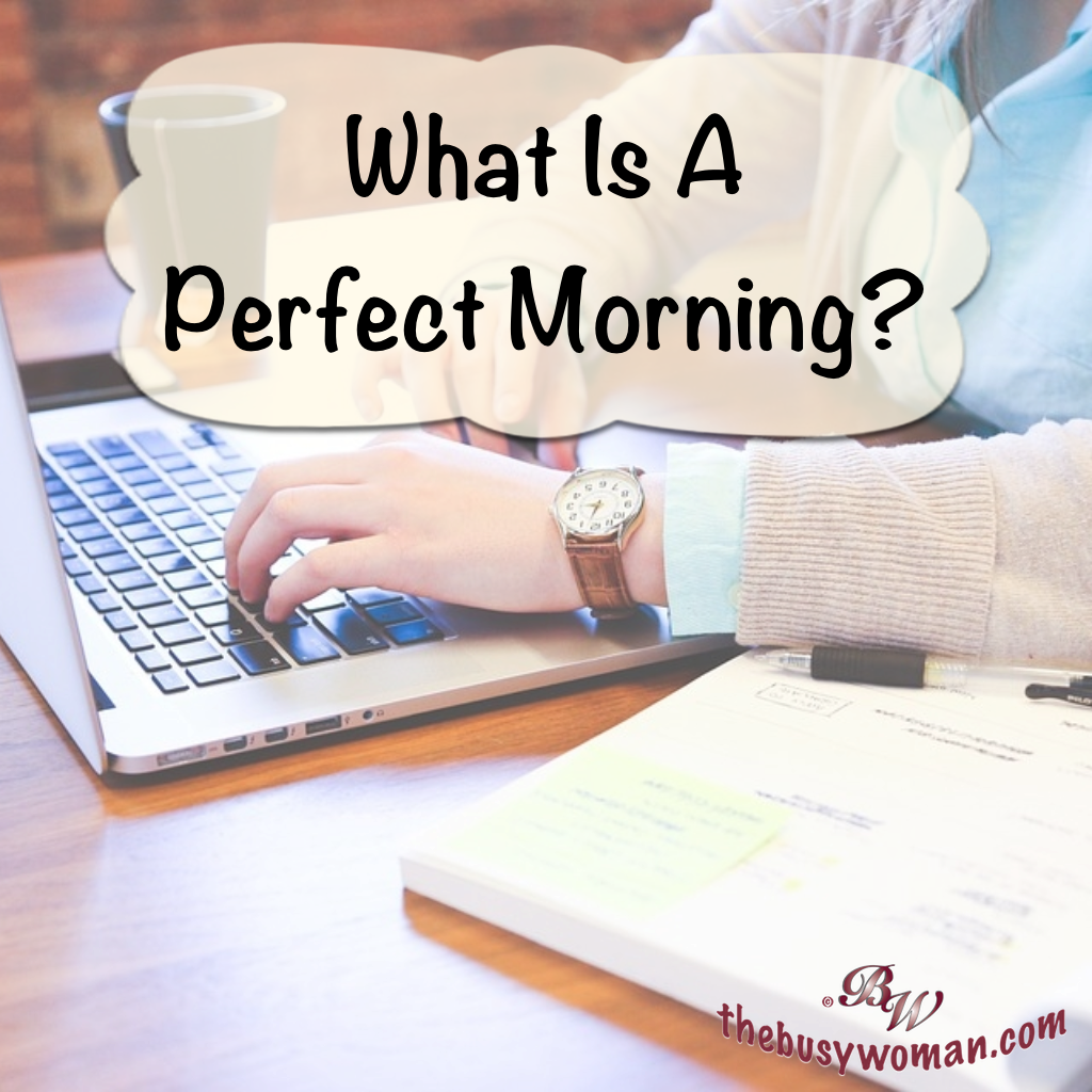 What Is A Perfect Morning on thebusywoman.com