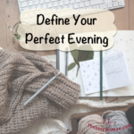 Define Your Perfect Evening on thebusywoman.com