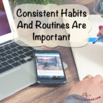 Consistent Habits And Routines Are Important