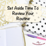Set Aside Time To Review Your Routine