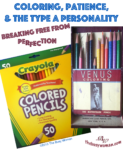 Coloring and the Type A Personality - Breaking Free From Perfection on thebusywoman.com