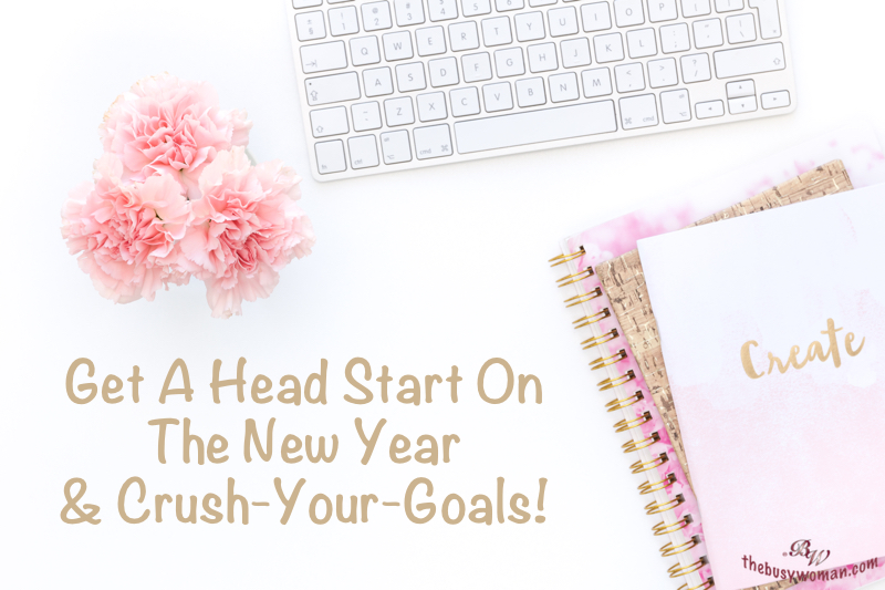 Get a head start on the new year & crush your goals on thebusywoman.com