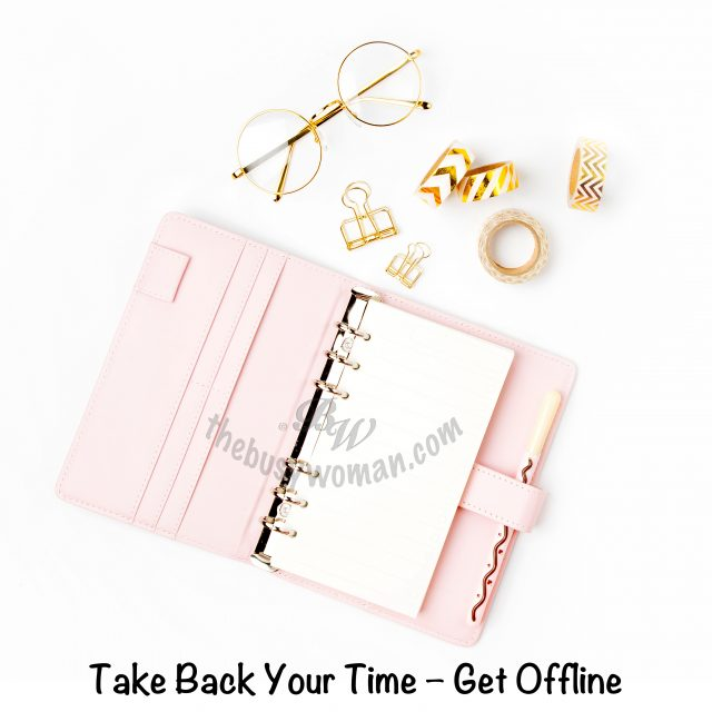 Take Back Your Time – Get Offline on thebusywoman.com